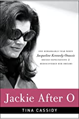 Jackie After O: One Remarkable Year When Jacqueline Kennedy Onassis Defied Expectations and Rediscovered Her Dreams Kindle Edition