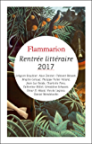 Rentrée littéraire Flammarion 2017 - Extraits gratuits: Grégoire Bouillier - Alice Zeniter - Clément Bénech - Brigitte Giraud - Philippe Pollet-Villard ... Akkad - Nicola Lagioia - Daniel Mendelsohn