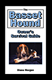 The Basset Hound Owner's Survival Guide (Your Happy Healthy Pet Guides)