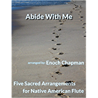 "Abide With Me for ""A"" Native American Flute: 5 Sacred Arrangements (5 Sacred Arrangements - A Flute Book 1) book cover"