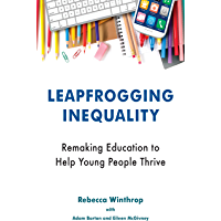 Leapfrogging Inequality: Remaking Education to Help Young People Thrive (English Edition)