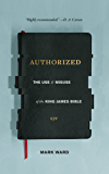 Authorized: The Use and Misuse of the King James Bible
