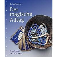 Der magische Alltag: Rituale und Zauberrezepte