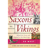 Saxons vs. Vikings: Alfred the Great and England in the Dark Ages (A Very, Very Short History of England Book 2)