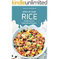 Spice Up Your Rice - Traditional and International Recipes: The Flavors Are Endless!