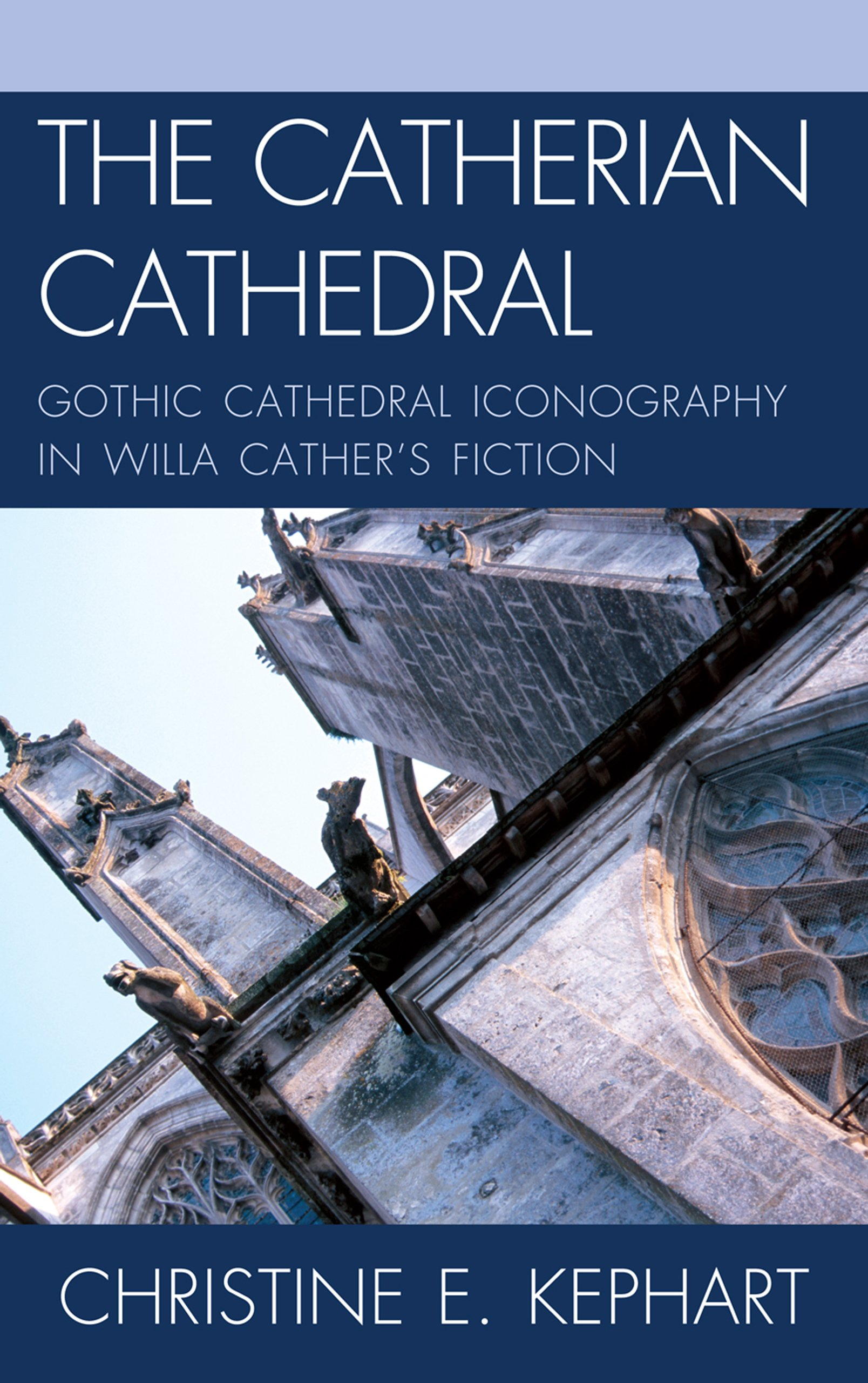 The Catherian Cathedral: Gothic Cathedral Iconography in Willa Cather's Fiction (The Fairleigh Dickinson University Press Series on Willa Cather) ebook