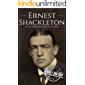 Ernest Shackleton: A Life from Beginning to End (Biographies of Explorers Book 1)