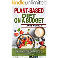 Plant-Based Diet on a Budget: The Complete Guide for Beginners with 21-Day Meal Plan, Including Shopping List and…