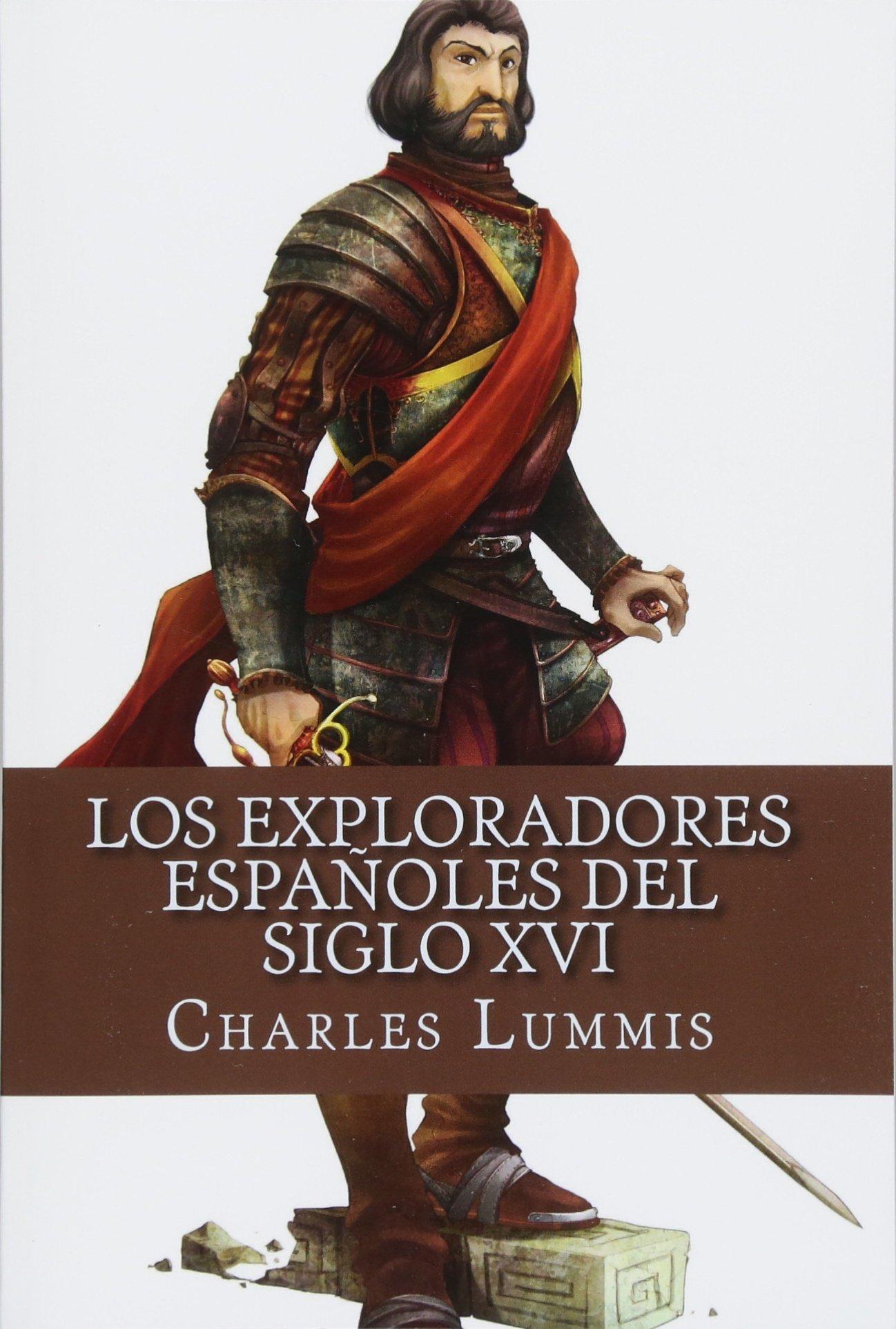 Los exploradores espanoles del siglo XVI: Vindicacion de la accion ...
