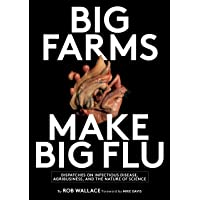 Big Farms Make Big Flu: Dispatches on Influenza, Agribusiness, and the Nature of Science