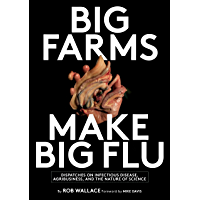Big Farms Make Big Flu: Dispatches on Influenza, Agribusiness, and the Nature of Science (English Edition)