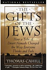 The Gifts of the Jews: How a Tribe of Desert Nomads Changed the Way Everyone Thinks and Feels (The Hinges of History) Paperback