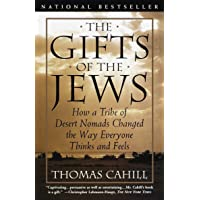 The Gifts of the Jews: How a Tribe of Desert Nomads Changed the Way Everyone Thinks and Feels: 02