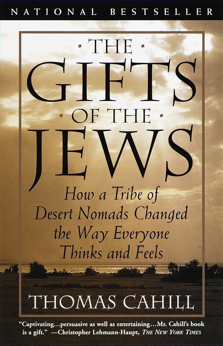 The Gifts of the Jews: How a Tribe of Desert Nomads Changed the Way ...