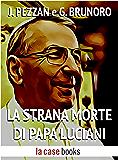 La strana morte di Papa Luciani (I Misteri del Vaticano Vol. 4)