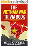 The Vietnam War Trivia Book: Fascinating Facts and Interesting Vietnam War Stories (Trivia War Books Book 2)