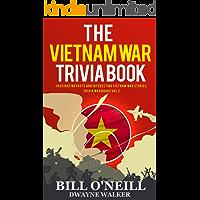 The Vietnam War Trivia Book: Fascinating Facts and Interesting Vietnam War Stories (Trivia War Books Book 2)
