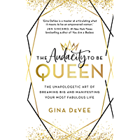 The Audacity To Be Queen: The Unapologetic Art of Dreaming Big and Manifesting Your Most Fabulous Life (English Edition)