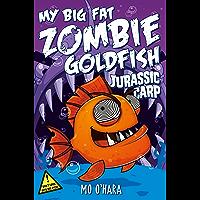 My Big Fat Zombie Goldfish: Jurassic Carp: Book 6