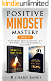 Positive Mindset Mastery 2 Books in 1: Develop a Positive Mindset and Attract the Life of Your Dreams + How to Stop…