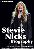 Stevie Nicks Biography: Love Affairs, Cocaine and Inside Rumors About Lindsey Buckingham and Fleetwood Mac