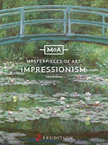Impressionism: A Legacy of Light (Masterpieces of Art Book 1)