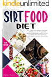 Sirtfood Diet : Activate Your Skinny Gene And Metabolism, Burn Fat, Lose Weight, And Learn How To Adopt A Lasting Healthy Lifestyle. Including A 21-Days Meal Plan.