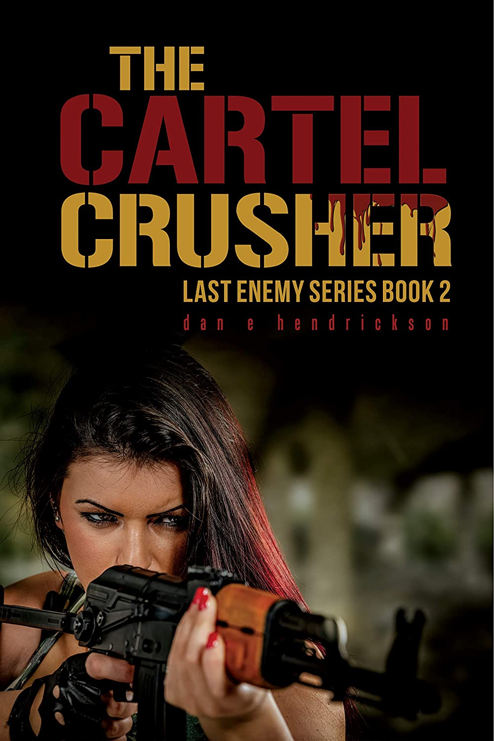 The Cartel Crusher (Last Enemy Book 2) (English Edition ...