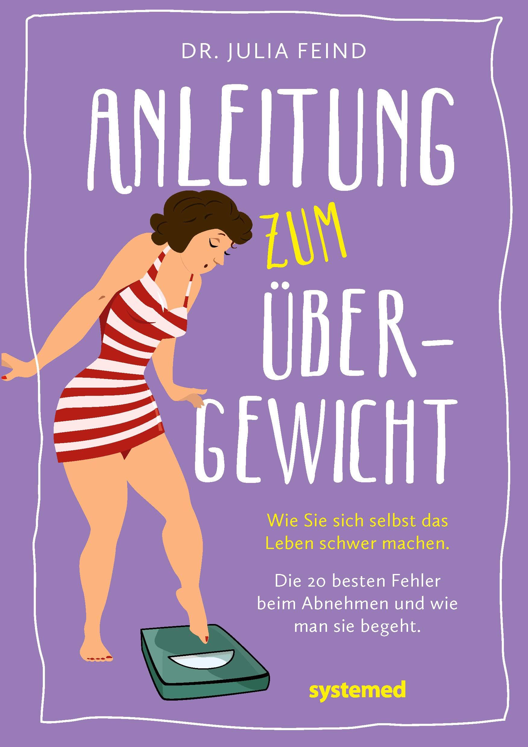Anleitung zum Übergewicht, Dr. Julia Feind
