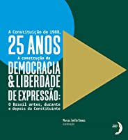 A Constituição de 1988, 25 Anos: A Construção da Democracia e Liberdade de Expressão: o Brasil Antes, Durante e Depois da Con