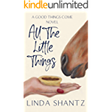 All The Little Things: A Sweet – and Tasty – Romance (A Good Things Come Novel)