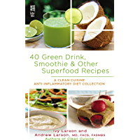 40 Green Drink, Smoothie & Other Superfood Recipes: A Clean Cuisine Anti-inflammatory Diet Collection (Clean Cuisine Recipe Book) (English Edition)