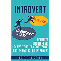 Introvert: Learn to Crush Fear, Escape your Comfort Zone and Thrive as an Introvert (Confidence, Success, Motivation, Self Esteem) (English Edition)