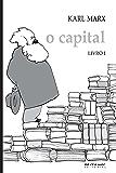 O Capital [Livro I]: Crítica da economia política. Livro I: O processo de produção do capital (Coleção Marx e Engels)