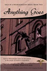 Anything Goes: Garven Wilsonhulme takes on all comers in the jungle of modern competition (Saga Of A Neurosurgeon Series Book Two) Kindle Edition