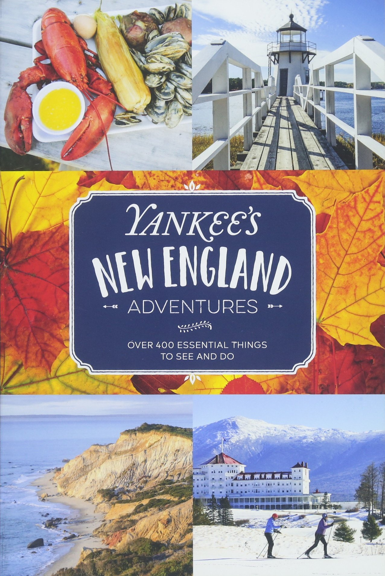 Yankee's New England Adventures: Over 400 Essential Things to See and Do:  Editors of Yankee Magazine: 9781493034130: Amazon.com: Books
