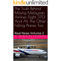The Truth Behind Missing Malaysian Airlines Flight 370 And All The Other Falling Planes Too: Real News Volume 2