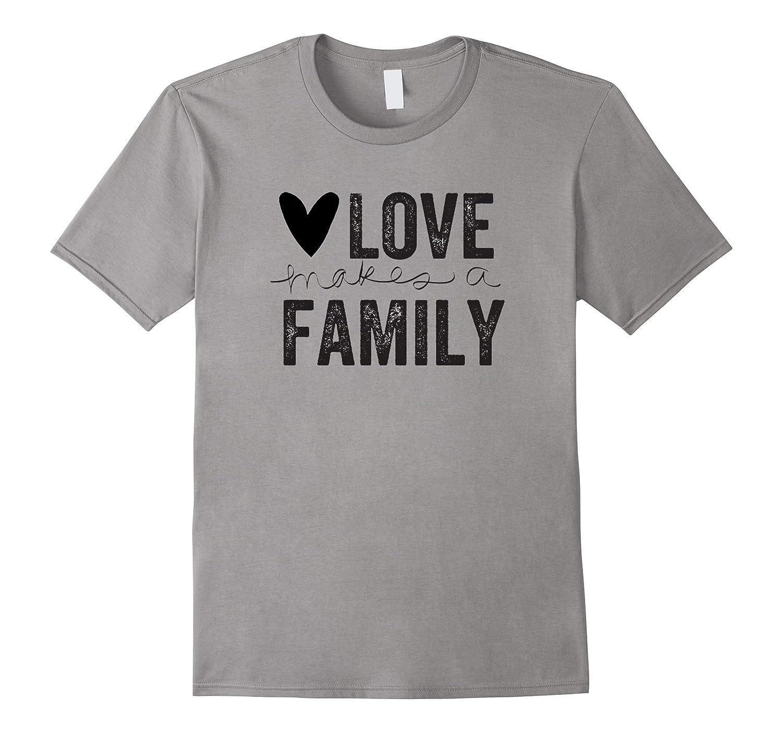 Love Makes A Family Adoption Foster Care Awareness Shirt