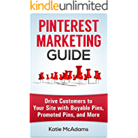 Pinterest Marketing: Drive Customers to Your Site With Promoted Pins, Buyable Pins, and More