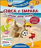 Gioca e impara prima della scuola. Giochi, grafismi, lettere, numeri. Ediz. illustrata