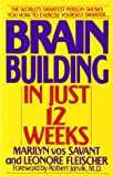 Brain Building in Just 12 Weeks: The World's Smartest Person Shows You How to Exercise Yourself Smarter . . .