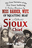 """The True Narrative of the Five Years' Suffering and Perilous Adventures by Miss Barber, Wife of """"Squatting Bear,"""" a…"""