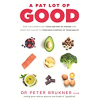 Fat Lot of Good: How the Experts Got Food and Diet So Wrong and What You Can Do to Take Back Control of Your Health A