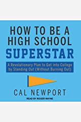 How to Be a High School Superstar: A Revolutionary Plan to Get into College by Standing Out (Without Burning Out) Audible Audiobook