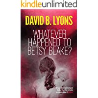 Whatever Happened to Betsy Blake?: A haunting psychological thriller