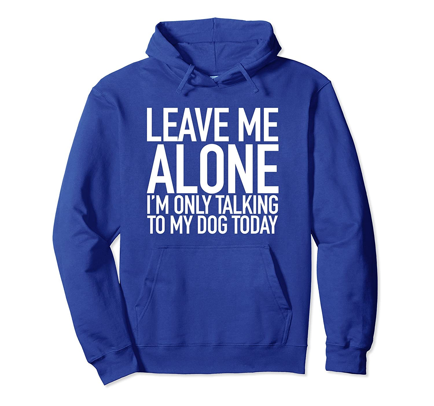 Leave Me Alone Im Only Talking To My Dog Today Quote Hoodie-AZP
