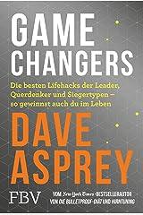 Game Changers: Die besten Lifehacks der Leader, Querdenker und Siegertypen – so gewinnst auch du im Leben (German Edition) Kindle Edition