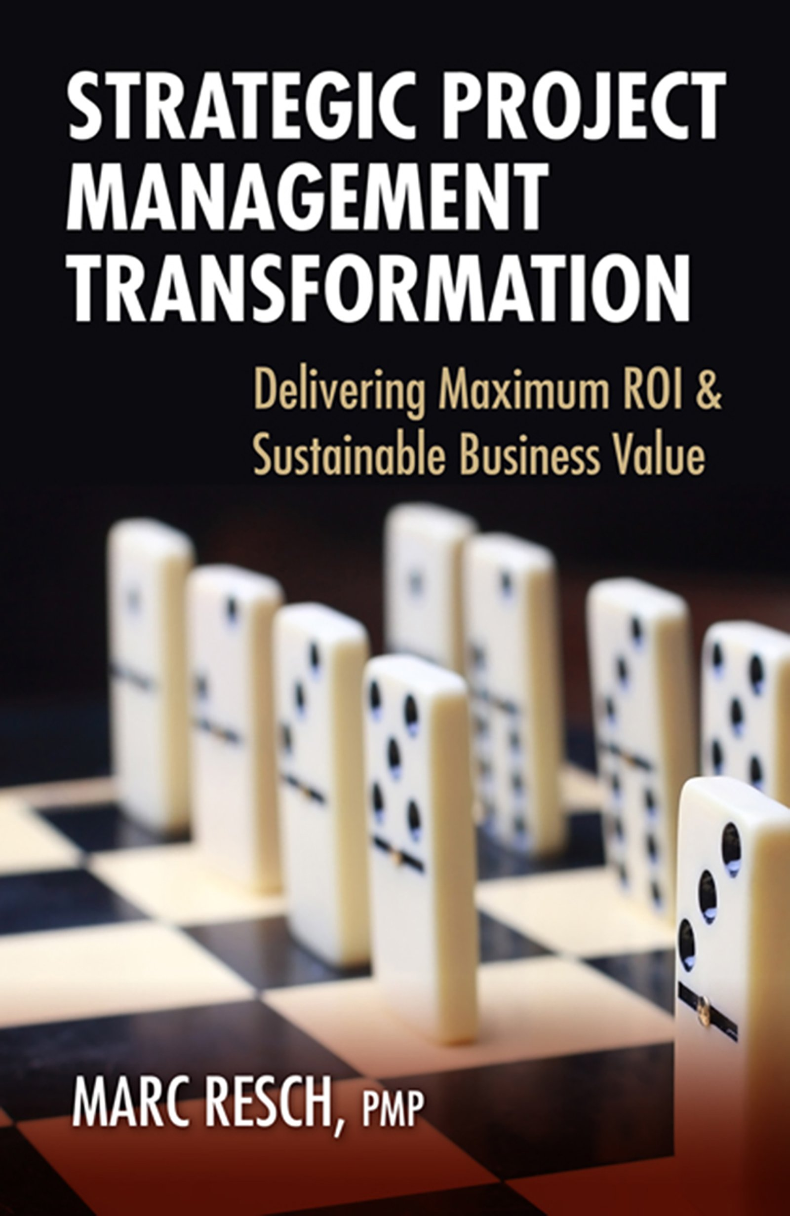Amazon Com Strategic Project Management Transformation Delivering Maximum Roi Sustainable Business Value Delivering Maximum Roi Sustainable Business Value Ebook Resch Marc Kindle Store