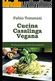 Cucina Casalinga Vegana: Ricette gustose e facili da preparare
