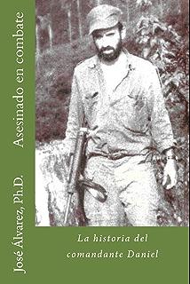 Asesinado en combate: La historia del comandante Daniel (Spanish Edition)